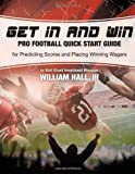 Get In and Win Pro Football Quick Start Guide: For Predicting Scores and Placing Winner Wagers By a Wall Street Investment Manager