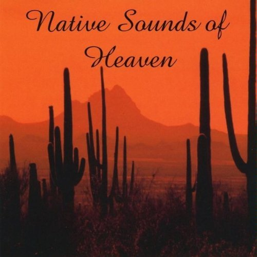 Native Sounds of Heaven by Chari White Eagle Bouse