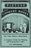 The Cider Makers' Hand Book - A Complete Guide for Making and Keeping Pure Cider