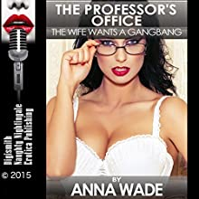 The Professor's Office: The Wife Wants a Gangbang (       UNABRIDGED) by Anna Wade Narrated by Katt Kampbell