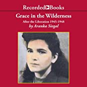 Grace in the Wilderness: After the Liberation 1945-1948 | [Aranka Siegal]