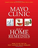 MAYO CLINIC BOOK OF HOME REMEDIES  : WHAT TO DO FOR THE MOST COMMON HEALTH