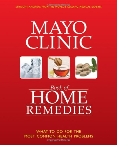 the-mayo-clinic-book-of-home-remedies-what-to-do-for-the-most-common-health-problems