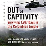 Out of Captivity: Surviving 1,967 Days in the Colombian Jungle | [Marc Gonsalves, Keith Stansell, Tom Howes, Gary Brozek]