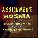 Assignment: Bosnia Audiobook by Barry Friedman Narrated by Roger Friedman