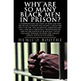 Why Are So Many Black Men in Prison? A Comprehensive Account of How and Why the Prison Industry Has Become a Predatory Entity in the Lives of African-American Men ~ Demico Boothe
