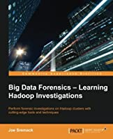 Big Data Forensics: Learning Hadoop Investigations Front Cover