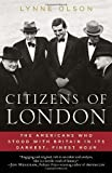 Citizens of London: The Americans Who Stood with Britain in Its Darkest, Finest Hour by Olson, Lynne Reprint Edition (5/3/2011)