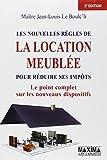 Les nouvelles règles de la location meublée - pour réduire ses impôts - Nouvelle édition