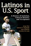 "Jorge Iber, ""Latinos in U.S. Sport: A History of Isolation, Cultural Identity, and Acceptance"" (Human Kinetics, 2011)"