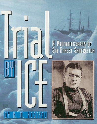 Trial by Ice: A Photobiography of Sir Ernest Shackleton (Rdg Prgm 08/09/10 Wt)