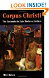 Corpus Christi: The Eucharist in Late Medieval Culture