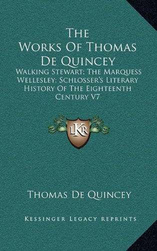The Works of Thomas de Quincey: Walking Stewart; The Marquess Wellesley; Schlosser's Literary History of the Eighteenth Century V7