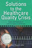 img - for Solutions to the Healthcare Quality Crisis: Cases and Examples of Lean Six Sigma in Healthcare book / textbook / text book