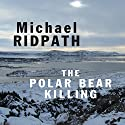 The Polar Bear Killing Audiobook by Michael Ridpath Narrated by Seán Barrett