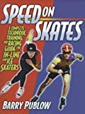 img - for Speed on Skates: A Complete Technique, Training and Racing Guide for In-Line and Ice Skaters by Publow, Barry (1998) Paperback book / textbook / text book