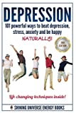 img - for Depression: 101 Powerful Ways To Beat Depression, Stress, Anxiety And Be Happy NATURALLY! (Depression and Anxiety, Depression cure, Depression Free Naturally) book / textbook / text book