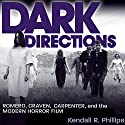 Dark Directions: Romero, Craven, Carpenter, and the Modern Horror Film Audiobook by Kendall R. Phillips Narrated by Scotty Drake