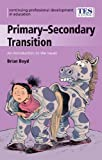 Primary/Secondary Transition: An Introduction to the Issues (Continuing Professional Development in Education: A Scottish Approach) (0340889926) by Boyd, Brian