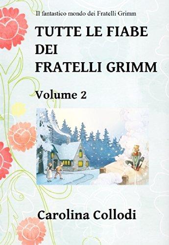Carolina Collodi - TUTTE LE FIABE DEI FRATELLI GRIMM: Volume 2 (Il fantastico mondo dei Fratelli Grimm)