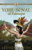 The Visionary Mayan Queen: Yohl IkNal of Palenque (The Mists of Palenque)