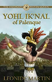 The Visionary Mayan Queen: Yohl Ik'Nal of Palenque (The Mists of Palenque)