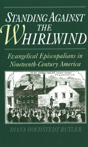 Standing Against the Whirlwind: Evangelical Episcopalians in Nineteenth-Century America. The Frank S. and Elizabeth D. Brewer Prize Essay for the ... Church History for 1993 (Religion in America)