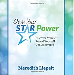 Own Your Star Power: Discover Yourself. Reveal Yourself. Get Discovered.