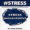 #STRESS Stress Management: Techniques and Stress Busters Designed to Help You Feel Great Every Day and Live the Stress Free Life You Always Wanted Audiobook by Chris Adkins Narrated by Michael Pauley