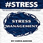 #STRESS Stress Management: Techniques and Stress Busters Designed to Help You Feel Great Every Day and Live the Stress Free Life You Always Wanted | Chris Adkins