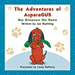 The Adventures of AsparaGus: Gus Discovers His Roots | Jan Ruehling