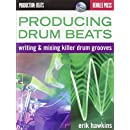 Producing Drum Beats: Writing and Mixing Killer Drum Grooves (Productions: Beats)