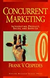 img - for Concurrent Marketing: Integrating Product, Sales, and Service by Cespedes, Frank V. (1995) Hardcover book / textbook / text book