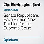 Senate Republicans Have Birthed New Troubles for the Supreme Court | Dana Milbank