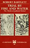 Trial by Fire and Water: The Medieval Judicial Ordeal (0198227353) by Bartlett, Robert