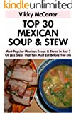 Top 30 Most Popular Mexican Soups And Stews Recipes in Just 3 Or Less Steps That You Must Eat Before You Die (English Edition)
