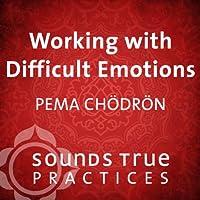 Working with Difficult Emotions Rede von Pema Chödrön Gesprochen von: Pema Chödrön