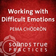 Working with Difficult Emotions  by Pema Chödrön Narrated by Pema Chödrön