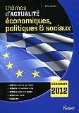 Thèmes d'actualité économiques, politiques & sociaux 2011 pour le concours 2012