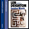 London Match (       UNABRIDGED) by Len Deighton Narrated by James Lailey