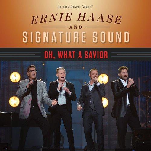 Ernie Haase & Signature Sound - Oh, What A Savior - Zortam Music
