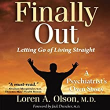 Finally Out: Letting Go of Living Straight, A Psychiatrist's Own Story Audiobook by Loren A. Olson MD, Karen Levy (editor) Narrated by Loren A. Olson