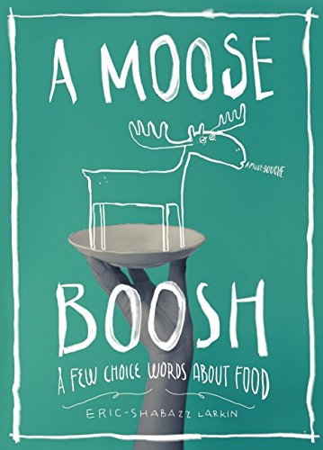 A Moose Boosh: A Few Choice Words About Food