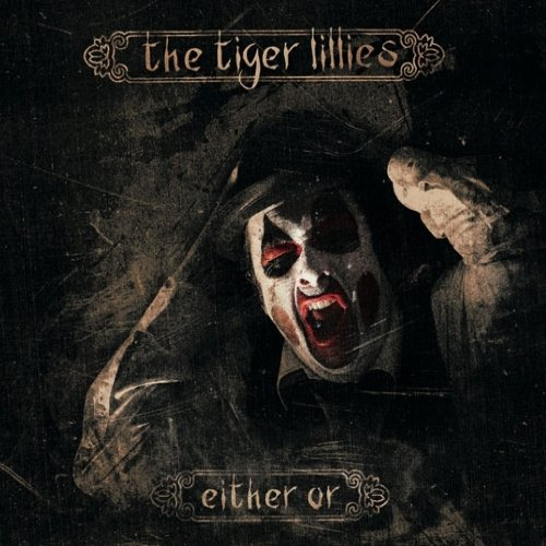 Tiger Lillies - Either Or