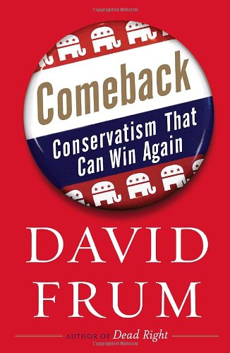 Comeback: Conservatism That Can Win Again: David Frum: 9780385515337: Amazon.com: Books