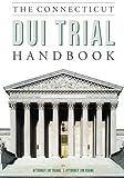The Connecticut DUI Trial Handbook