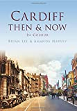 Cardiff: Then & Now In Colour
