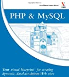 PHP & MySQL: Your visual blueprint for creating dynamic, database-driven Web sites (0470048395) by Valade, Janet