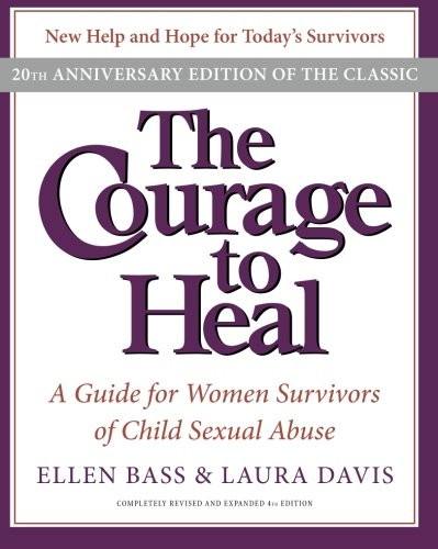 The Courage to Heal 4e: A Guide for Women Survivors of Child Sexual Abuse 20th Anniversary Edition: Ellen Bass, Laura Davis: 9780061284335: Amazon.com: Books