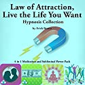 Law of Attraction, Live the Life You Want Hypnosis Collection: 4 in 1 Meditation and Subliminal Power Pack  by Erick Brown Narrated by Erick Brown